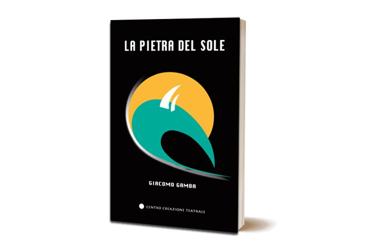 Copertina del nuovo romanzo di Giacomo Gamba: La pietra del sole. Edito da Centro Creazione Teatrale, collana Blu Notte.